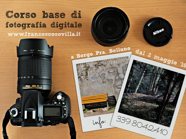 CORSO BASE DI FOTOGRAFIA DIGITALE A BELLUNO PRIMAVERA/ESTATE 2016